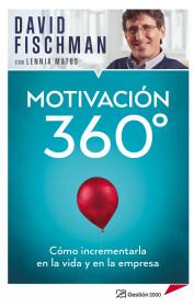 Motivación 360° Cómo incrementar en la vida y en la empresa